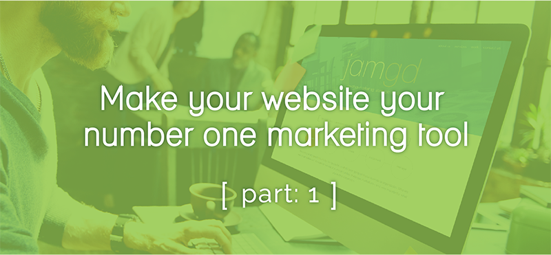 Make your website your number one marketing tool [part 1]